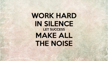 Work hard in silence